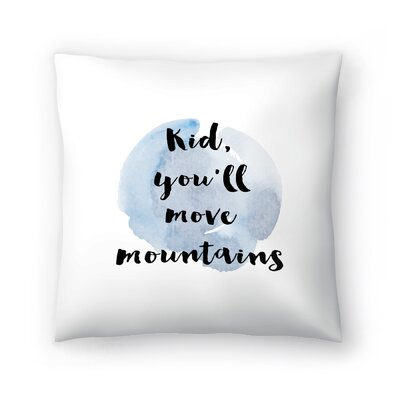 Kid You Will Move Mountains Throw Pillow Size: 18 x 18