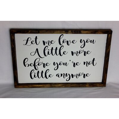 'Let Me Love You a Little More Before You aren't Little Anymore' Framed Textual Art on Wood LTTN5310 45508317