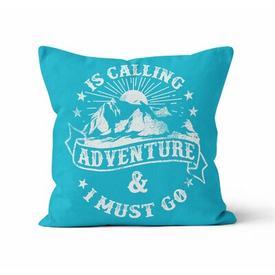 Laszakovits Adventure is Calling and I Must Go Throw Pillow Size: 18 x 18