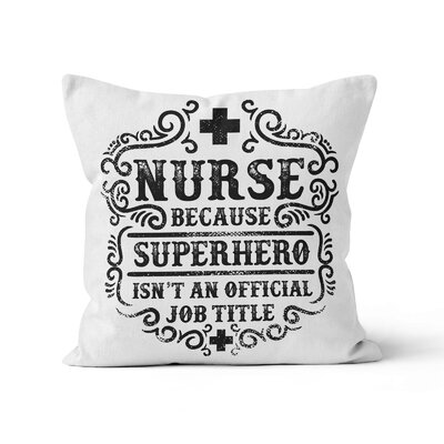 Potapchuk Nurse Because Superhero isnt a Job Title Throw Pillow Size: 16 x 16