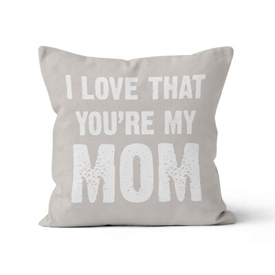 Moy I Love That Youre My Mom Throw Pillow Size: 18 x 18