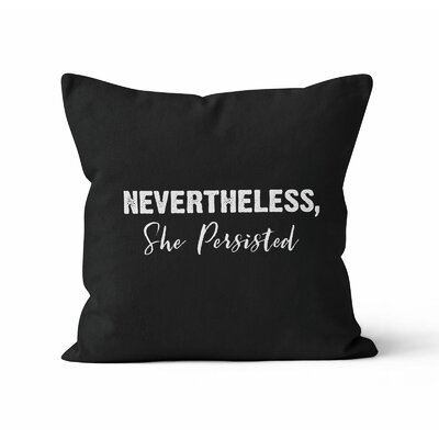 Ahn Nevertheless She Persisted Throw Pillow Size: 18 x 18