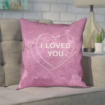 Enciso I Loved You Heart Graphic Square Throw Pillow Size: 14 x 14, Color: Pink