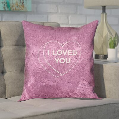 Enciso I Loved You Heart Graphic Throw Pillow Size: 26 x 26, Color: Pink, Type: Pillow Cover
