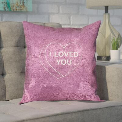 Enciso I Loved You Heart Graphic Square Double Sided Print Pillow Size: 16 x 16, Type: Throw Pillow, Material: Suede