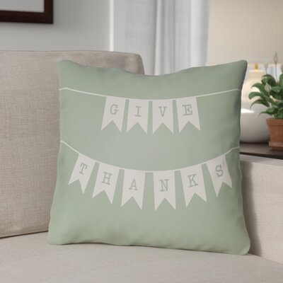 Give Thanks Indoor/Outdoor Throw Pillow Size: 18 H x 18 W x 4 D, Color: Green/White