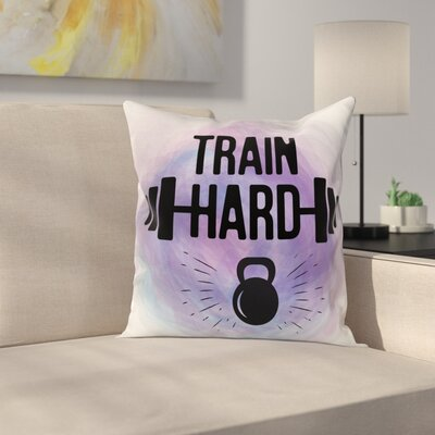 Fitness Watercolors Train Hard Square Pillow Cover Size: 16 x 16