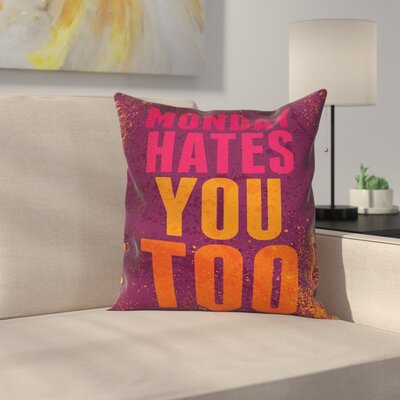 Monday Hates You Too Pillow Cover Size: 24 x 24