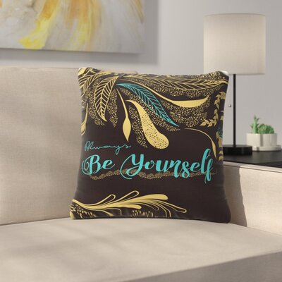 Famenxt Always Be Yourself Outdoor Throw Pillow Size: 18 H x 18 W x 5 D, Color: Black