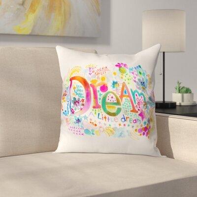 Syden Dream A Little Outdoor Throw Pillow Size: 16 H x 16 W x 4 D