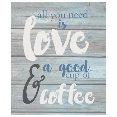 'All You Need is Love and a Good Cup of Coffee' Textual Art on Wood F3105E86ACBC4E44BE1B02286CED317E