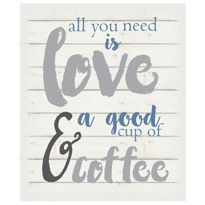 'All You Need Is Love and A Good Cup of Coffee' Textual Art on Wood DDA6B1CF3A844390AD6FA1F2CF5B9072