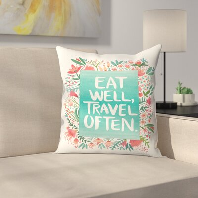 Cat Coquillette Eat Well Travel Often Floral Throw Pillow Size: 16 x 16