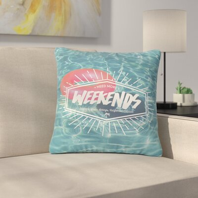 More Weekends Outdoor Throw Pillow Size: 16 H x 16 W x 5 D