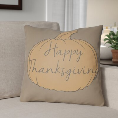 Happy Thanksgiving Indoor/Outdoor Throw Pillow Size: 18 H x 18 W x 4 D, Color: Gray/Orange