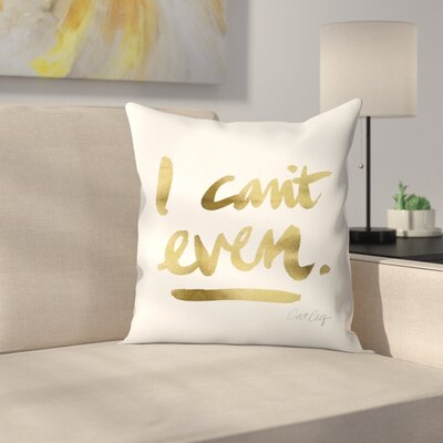 I Cant Even Throw Pillow Size: 20 x 20