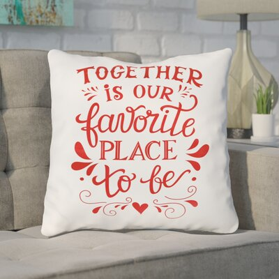 Brookhaven Together Is Our Favorite Place Throw Pillow Size: 18 H x 18 W x 3 D