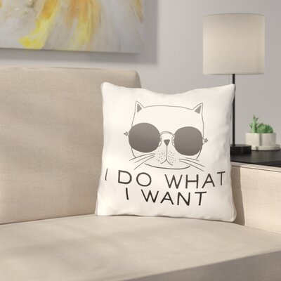 Spataro I Do What I Want Throw Pillow Size: 16 x 16