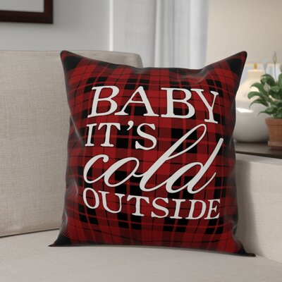 Baby Its Cold Outside Throw Pillow Size: 18 x 18, Type: Pillow Cover