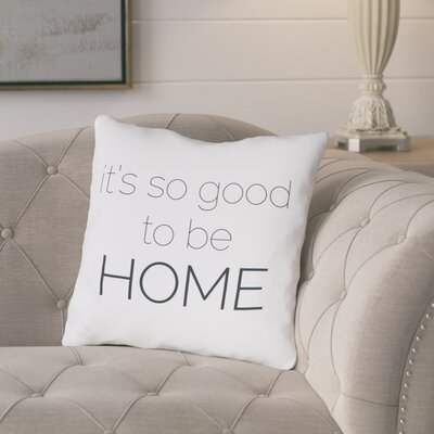 Posada So Good to be Home Throw Pillow Size: 18 x 18