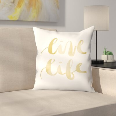 Jetty Printables Live Life Typography Throw Pillow Size: 14 x 14
