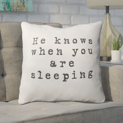 Essary He Knows When You are Sleeping Outdoor Throw Pillow Size: 16 x 16