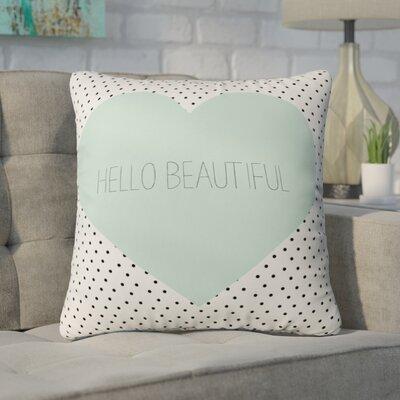 Beland Hello Beautiful Heart Outdoor Throw Pillow Size: 18 H x 18 W x 5 D