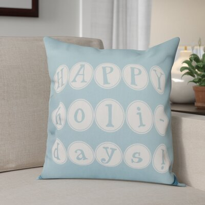 Happy Holidays Print Throw Pillow Size: 18 H x 18 W, Color: Light Blue
