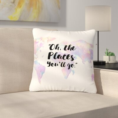 The Places Youll Go Outdoor Throw Pillow Size: 18 H x 18 W x 5 D