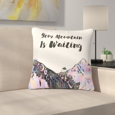 Your Mountain Is Waiting Outdoor Throw Pillow Size: 18 H x 18 W x 5 D