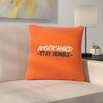Juan Paolo Work Hard Stay Humble Digital Vintage Outdoor Throw Pillow Size: 18 H x 18 W x 5 D