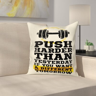 Fitness Push Harder Phrase Square Pillow Cover Size: 18 x 18