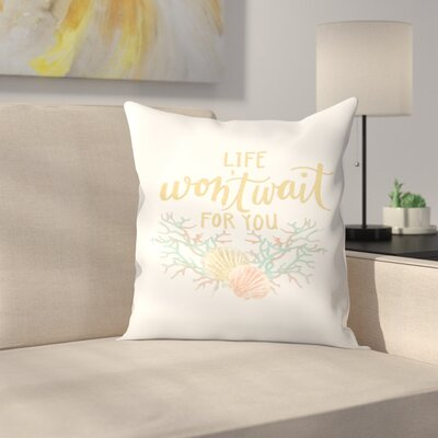 Jetty Printables Life WonT Wait for You Coastal Typography Throw Pillow Size: 18 x 18