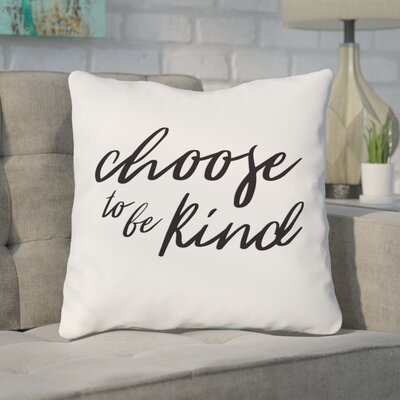 Bordelon Choose to Be Kind Throw Pillow Size: 16 H x 16 W x 3 D