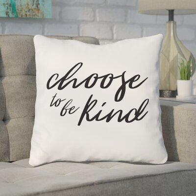Bordelon Choose to Be Kind Throw Pillow Size: 18 H x 18 W x 3 D