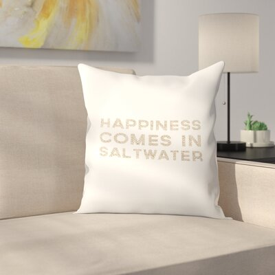 Jetty Printables Happiness Comes in Saltwater Coastal Typography Throw Pillow Size: 16 x 16