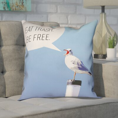 Enciso Eat Trash Be Free Seagull Throw Pillow Size: 26 x 26