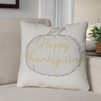 Happy Thanksgiving Indoor/Outdoor Throw Pillow Size: 20 H x 20 W x 4 D, Color: White/Gray/Yellow
