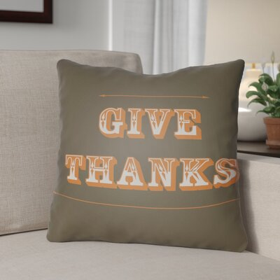 Give Thanks Square Indoor/Outdoor Throw Pillow Size: 18 H x 18 W x 4 D, Color: Brown/Orange