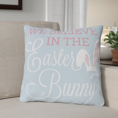Believe in Easter Bunny Throw Pillow Size: 16 H x 16 W x 3 D