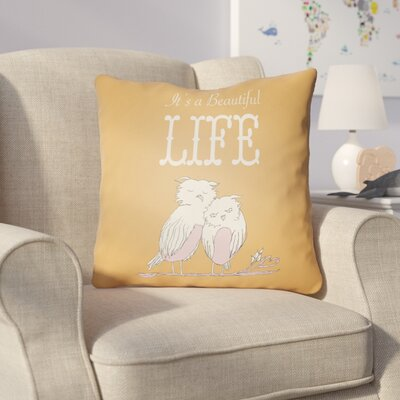Colindale Its A Beatiful Life Throw Pillow Size: 18 H x 18 W x 4 D, Color: Orange