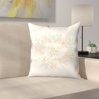 Jetty Printables Take Me to the Sea Coastal Print Throw Pillow Size: 16 x 16