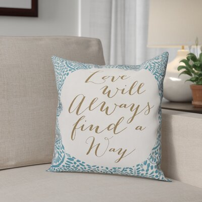 Alvara Love Will Always Find a Way Throw Pillow Color: Blue, Size: 16 x 16, Type: Pillow Cover