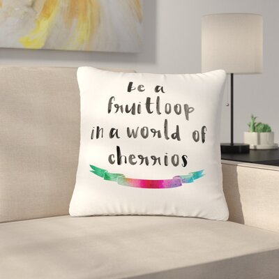 Be a Fruitloop Watercolor Typography Outdoor Throw Pillow Size: 18 H x 18 W x 5 D