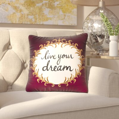 Beesley Live Your Dream Throw Pillow Size: 16 x 16