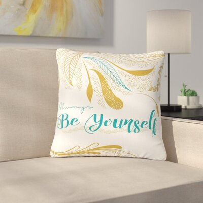 Famenxt Always Be Yourself Outdoor Throw Pillow Size: 18 H x 18 W x 5 D, Color: White