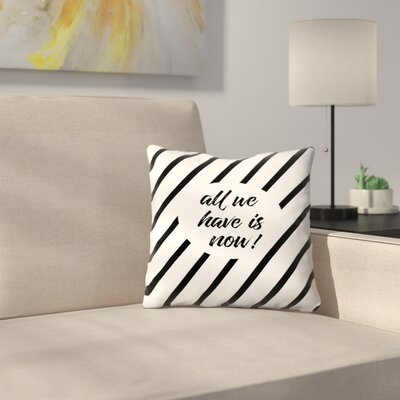 All We Have Is Now  Cross Striped Throw Pillow Size: 16 x 16