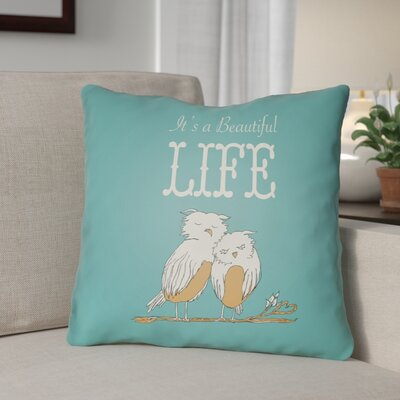 Colindale Its A Beatiful Life Throw Pillow Size: 18 H x 18 W x 4 D, Color: Turquoise