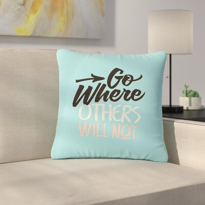 Juan Paolo Go Where Others Will Not Vintage Outdoor Throw Pillow Size: 18 H x 18 W x 5 D