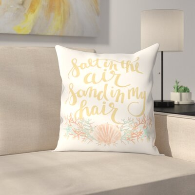 Jetty Printables Salt in the Air Sand in My Hair Typography Throw Pillow Size: 16 x 16